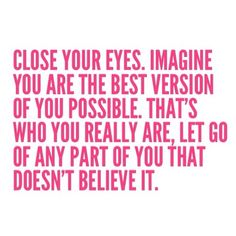 Imagine you are the best version of you possible...