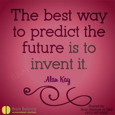 The best way to #predict the #future is to #invent it. Alan Kay #truth #quote #quoteoftheday #wordsofwisdom #wordstoliveby #motivation #inspiration #inspiring #inspirationquote #happiness  #Utah #UT #brainbalance #addressthecause