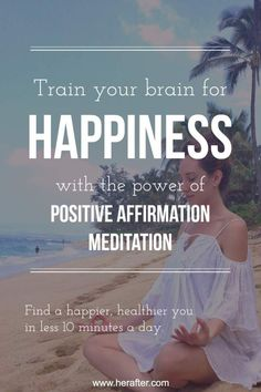 Train your brain for happiness with the power of positive affirmation meditation! Click to learn more