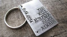 ♥ You Will Forever Be My Always ♥ This sweet saying will be hand stamped on this 1 x 1.5 aluminum rectangle along with a special date and solid