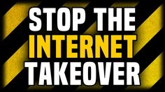 ACTION REQUIRED: STOP THE INTERNET TAKEOVER NOW!