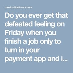 Do you ever get that defeated feeling on Friday when you finish a job only to turn in your payment app and invoice into the job trailer? Do you ever wish that you could just walk in the trailer, turn in the invoice and get paid the same day that you complete work? Well, that's what Construction Finance can do. We buy invoices so that you can get paid when you actually complete work. Not 30-45 days later when your check is released on the company payment schedule.  After working in the…