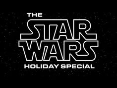 The Star Wars Holiday Special (Full Movie). The one thats so bad George Lucas would love to destroy it.