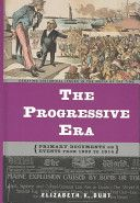 The Progressive era: primary documents on events from 1890 to 1914                   E661 .B98 2004