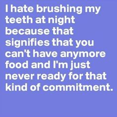 I hate brushing my teeth...