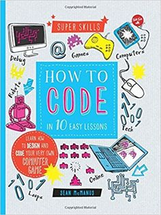 How to Code in 10 Easy Lessons: Learn how to design and code your very own computer game (Super Skills) - Sean McManus - Games Computer Coding, Gaming Computer, Computer Science, Kids Computer, Gaming Setup, Basic Coding, Design Your Own Website, Coding Software, Simple Code