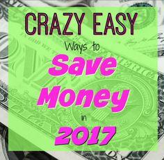 Crazy Easy Ways to Save Money in 2017