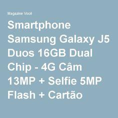 Smartphone Samsung Galaxy J5 Duos 16GB Dual Chip - 4G Câm 13MP + Selfie 5MP Flash + Cartão 16GB - Magazine Brbarbosa