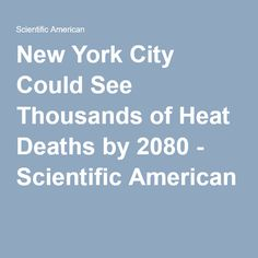 New York City Could See Thousands of Heat Deaths by 2080 - Scientific American