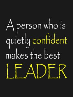 A person who is quietly confident makes the best leader. -Fred Wilson