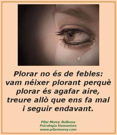 """""""Plorar no és de febles: vam néixer plorant perquè plorar és agafar aire, treure allò que ens fa mal i seguir endavant."""""""