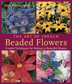 The Art of French Beaded Flowers: Creative Techniques for Making 30 Beautiful Blooms by Carol Benner Doelp http://www.amazon.com/dp/1579907466/ref=cm_sw_r_pi_dp_kIe8ub0DGTPEF