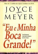 Eu e Minha Boca Grande (Joyce Meyer) é um livro, lançado pela Joyce Meyer editora, que irá ajudá-lo a frear a sua língua.