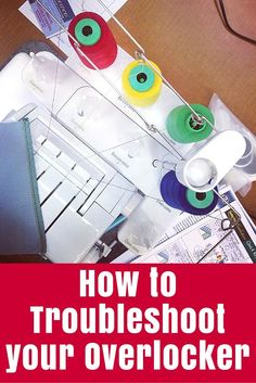 How to Troubleshoot your Overlocker or Serger - don't let those little problems stop you getting your sewing project done!