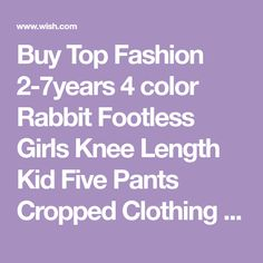 Buy Top Fashion 4 color Rabbit Footless Girls Knee Length Kid Five Pants Cropped Clothing Kids Leggings Children's Summer Cool at Wish - Shopping Made Fun Wish Site, Wish Shopping, Cool Stuff, Stuff To Buy, Kids Outfits, Rabbit, Leggings, Girls, Clothing
