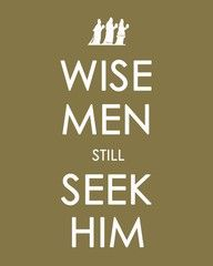 Wise men still seek him god christ hope love world life faith jesus cross christian bible quotes dreams truth humble patient gentle Great Quotes, Quotes To Live By, Inspirational Quotes, Awesome Quotes, Keep Calm Posters, Free Christmas Printables, Free Printables, Printable Art, Wise Men