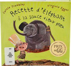 Recette d'éléphant à la sauce vieux pneu / Carole Tremblay et Virginie Egger (2003) Phase 4, French Language, Story Time, Language Arts, Literacy, Carole, Graphic Design, Sauce, Reading