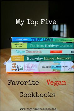 My top 5 favorite vegan cookbooks - all of them with easy, delicious recipes that call for everyday ingredients