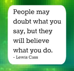 People may doubt what you say, but they will believe what you do. Best Success Quotes, Triangle, Believe, Sayings, People, Lyrics, People Illustration, Faith, Quotations