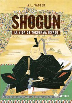 Shogun : La vida de Tokugawa Ieyasu. A.L. Sadler. Satori Ediciones.