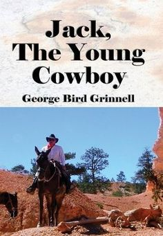 Jack, The Young Cowboy (Illustrated): An Eastern Boy's Experience On a Western Round-Up by George Bird Grinnell, Hardcover | Barnes & Noble®