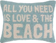 All you need is love and the beach. Pillow:  http://beachblissliving.com/beach-decor-winter/