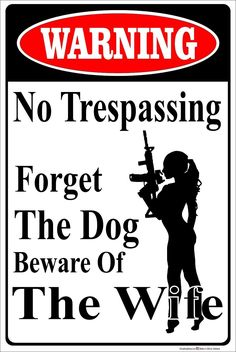 Warning No Trespassing Forget the Dog Beware Of The Wife Aluminum Metal Sign Gun Quotes, Wife Quotes, Wife Humor, Badass Quotes, Vinyl Lettering, Funny Signs, Metal Signs, Quotes To Live By, Lady