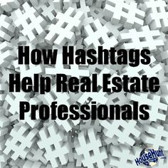 How Hashtags Help Real Estate Professionals. #SocialMedia #Marketing #RealEstate