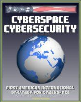 Cyberspace Cybersecurity: First American International Strategy for Cyberspace, White House and GAO Reports and Documents, Internet Data Security Protection, International Web Standards ebook by Progressive Management - Rakuten Kobo