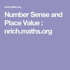 Number Sense and Place Value : nrich.maths.org
