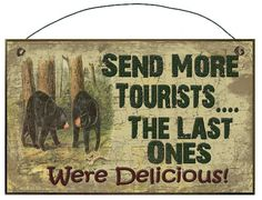 Send More Tourists....The Last Ones Were DELICIOUS!  Black Bears SIGN Mountain Cabin Decor Plaque
