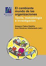 El cambiante mundo de las organizaciones : teoría, metodología e investigación/ Amparo Fabra Galofre, Ana Giménez Adelantado (ed.). Ver en el catálogo: http://cisne.sim.ucm.es/record=b3347019~S6*spi