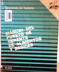 Título: Manual del puesto de gerente de alimentos y bebidas /  Autor: Secretaria de Turismo. Mexico / Ubicación: FCCTP – Gastronomía – Tercer piso / Código:  G 647.94 S33GAB