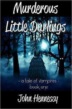Tome Tender: Murderous Little Darlings (A Tale of Vampires #1) by John Hennessy