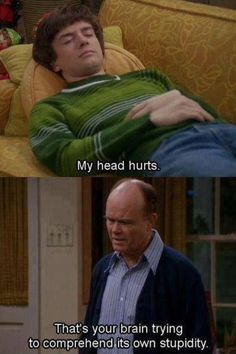 """Some """"That '70s Show"""" wisdom from Red Forman."""