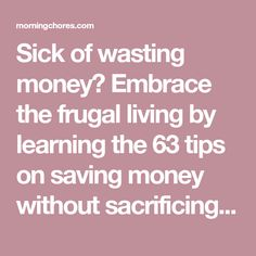 Sick of wasting money? Embrace the frugal living by learning the 63 tips on saving money without sacrificing the things you love.