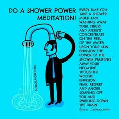 Use the shower as a time to meditate and be mindful.