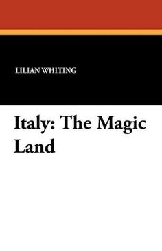 Italy: The Magic Land, by Lilian Whiting (Paperback)