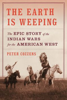 The Earth Is Weeping by Peter Cozzens   PenguinRandomHouse.com  Amazing book I had to share from Penguin Random House