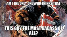 I mean he is the reason why Deadpool exists