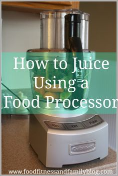 How To Juice Using a Food Processor