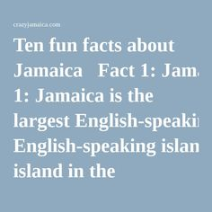 "Ten fun facts about Jamaica   Fact 1: Jamaica is the largest English-speaking island in the Caribbean. Fact 2: Jamaica is the first Caribbean Country to gain Independence. Fact 3: Rum is the national drink of Jamaica. Fact 4: Ian Fleming designed and built his home, ""Goldeneye"", in Jamaica and wrote ten of his James Bond novels there. Fact 5: The Blue Mountains in Jamaica are named for the mists that often cover them, which look blue from a distance. Fact 6: Jamaica was the first tropical…"