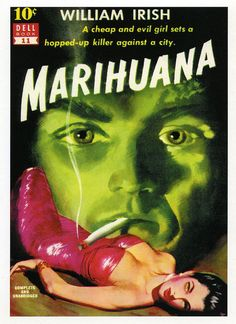"""Great cover art to a Cornell Woolrich (under his William Irish pseudonym) novella about a man who goes on a murder spree after being exposed to """"marihuana."""""""