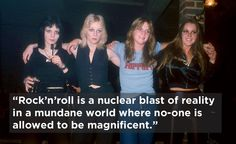 Because this quote from Kim Fowley, former manager of The Runaways, is the truest thing anyone ever said. | 26 Reasons Why Rock'n'Roll Will Never Die