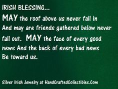 Irish Blessing: May the roof above us never fall in and may are friends gathered below never fall out...Celebrate all things Irish with silver Irish jewelry and necklaces at HandCraftedCollectibles.com
