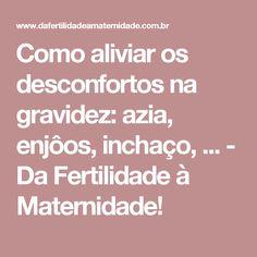 Como aliviar os desconfortos na gravidez: azia, enjôos, inchaço, ...  - Da Fertilidade à Maternidade!