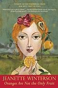Oranges Are Not the Only Fruit by Jeanette Winterson: Like most people I lived for a long time with my mother and father. My father liked to watch the wrestling, my mother liked to wrestle; it didn't mater what. She was in the white corner and that was that. She hung out the largest...