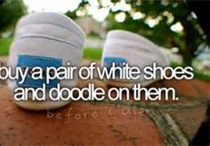buy a pair of white shoes and doodle on them