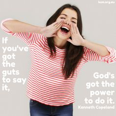 If you've got the guts to say it, God's got the power to do it! Kenneth Copeland