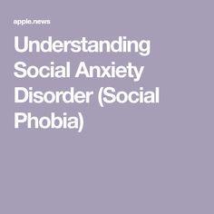 Understanding Social Anxiety Disorder (Social Phobia)